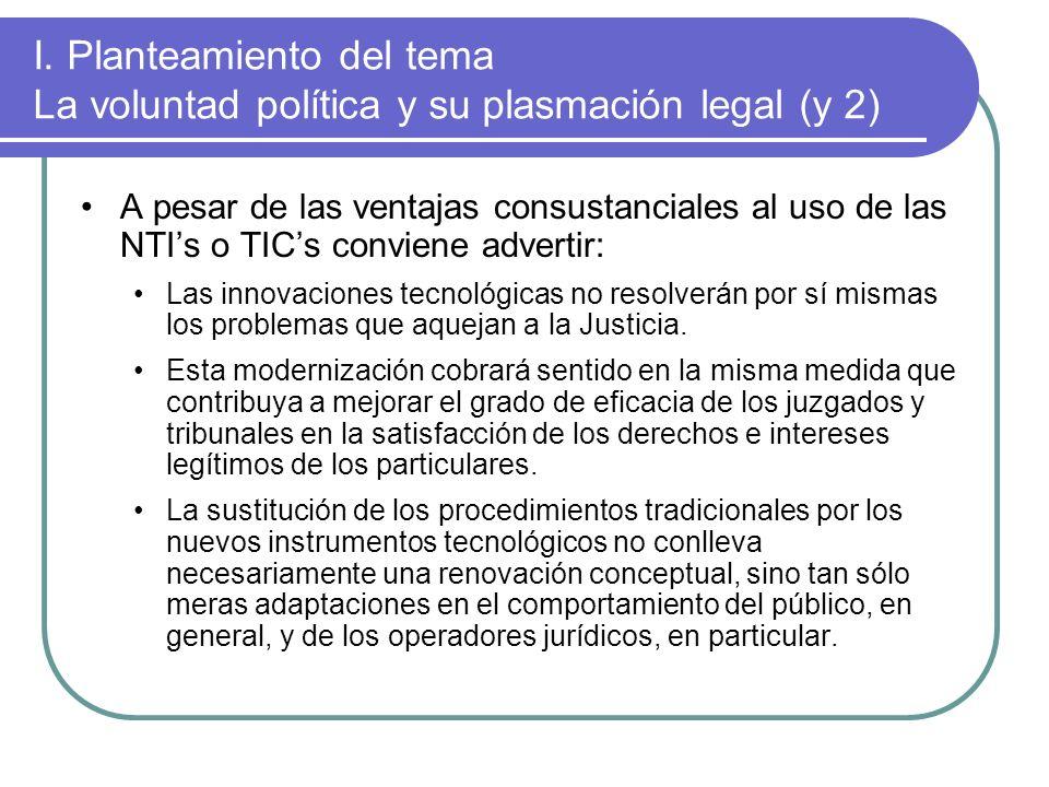I. Planteamiento del tema La voluntad política y su plasmación legal (y 2) A pesar de las ventajas consustanciales al uso de las NTIs o TICs conviene