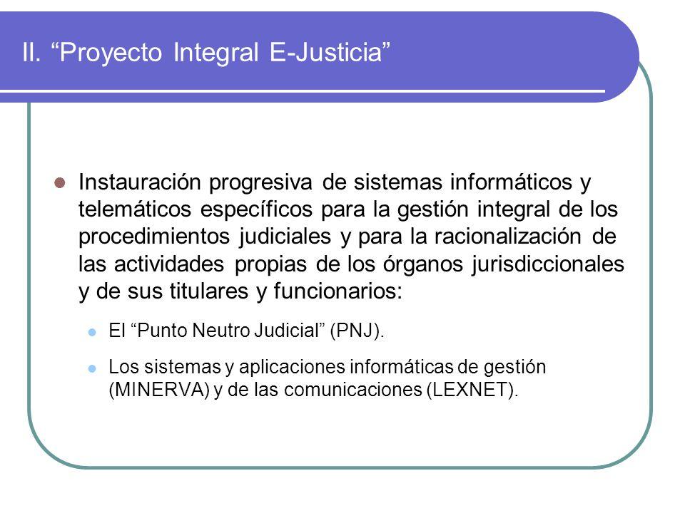 II. Proyecto Integral E-Justicia Instauración progresiva de sistemas informáticos y telemáticos específicos para la gestión integral de los procedimie