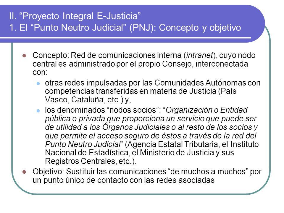 II. Proyecto Integral E-Justicia 1. El Punto Neutro Judicial (PNJ): Concepto y objetivo Concepto: Red de comunicaciones interna (intranet), cuyo nodo