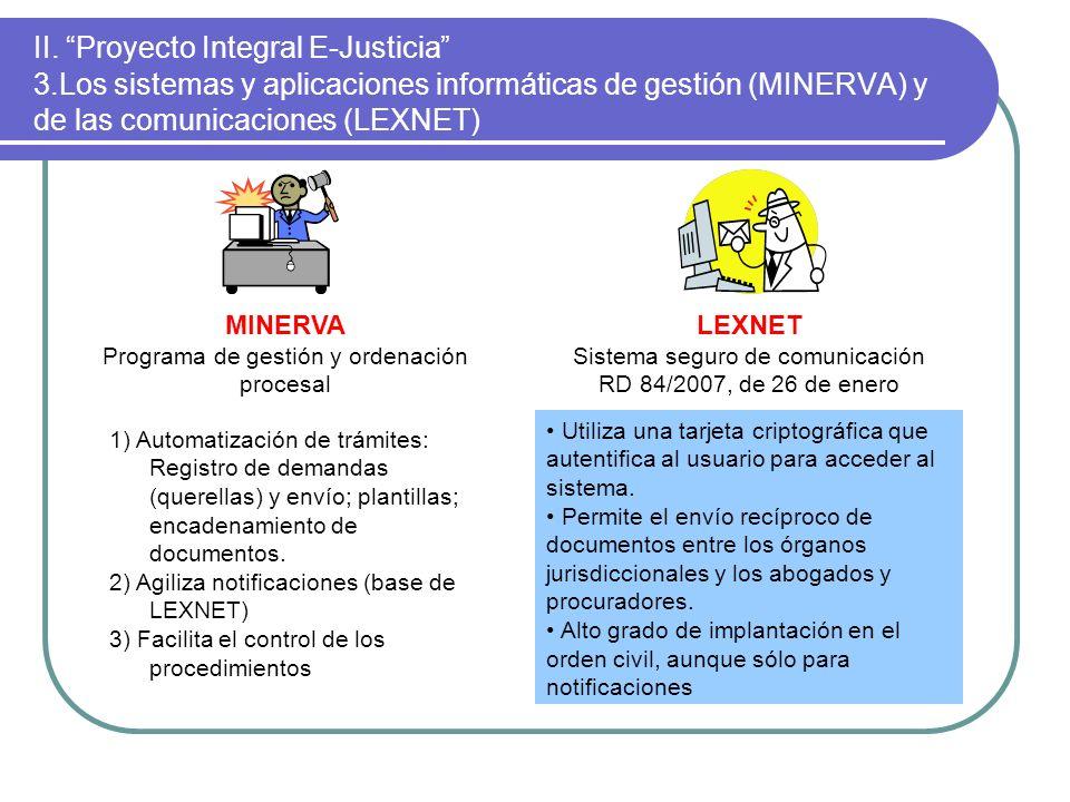 II. Proyecto Integral E-Justicia 3.Los sistemas y aplicaciones informáticas de gestión (MINERVA) y de las comunicaciones (LEXNET) MINERVA Programa de