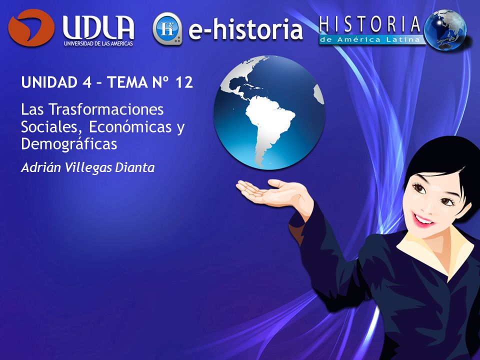 UNIDAD 4 – TEMA Nº 12 Las Trasformaciones Sociales, Económicas y Demográficas Adrián Villegas Dianta