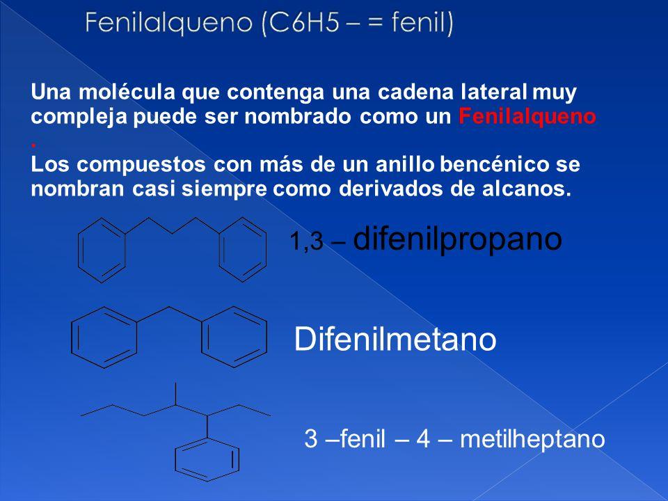 Difenilmetano Una molécula que contenga una cadena lateral muy compleja puede ser nombrado como un Fenilalqueno. Los compuestos con más de un anillo b