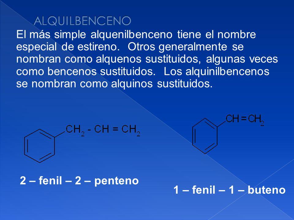 2 – fenil – 2 – penteno El más simple alquenilbenceno tiene el nombre especial de estireno. Otros generalmente se nombran como alquenos sustituidos, a