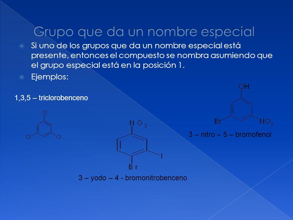 Si uno de los grupos que da un nombre especial está presente, entonces el compuesto se nombra asumiendo que el grupo especial está en la posición 1. E