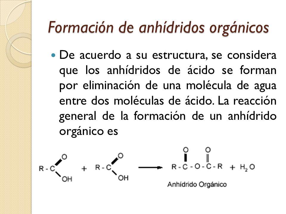 Formación de anhídridos orgánicos De acuerdo a su estructura, se considera que los anhídridos de ácido se forman por eliminación de una molécula de ag