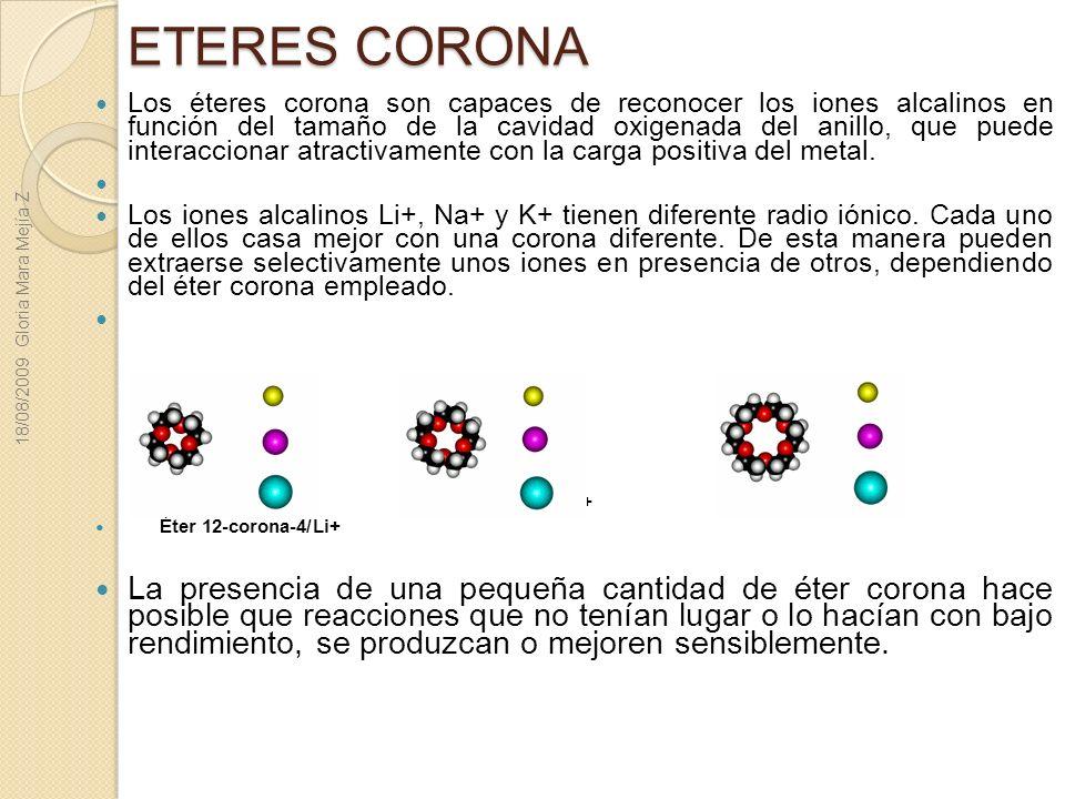 ETERES CORONA Los éteres corona son capaces de reconocer los iones alcalinos en función del tamaño de la cavidad oxigenada del anillo, que puede inter