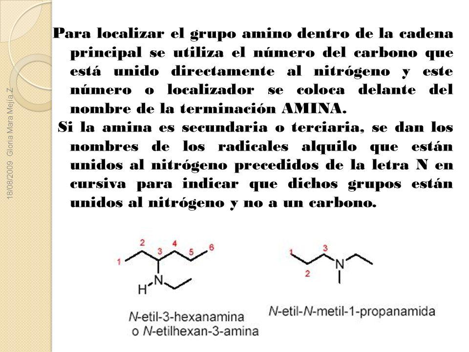 Para localizar el grupo amino dentro de la cadena principal se utiliza el número del carbono que está unido directamente al nitrógeno y este número o