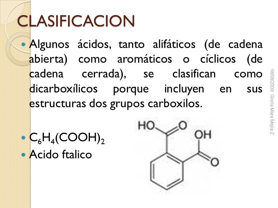 CLASIFICACION Algunos ácidos, tanto alifáticos (de cadena abierta) como aromáticos o cíclicos (de cadena cerrada), se clasifican como dicarboxílicos p