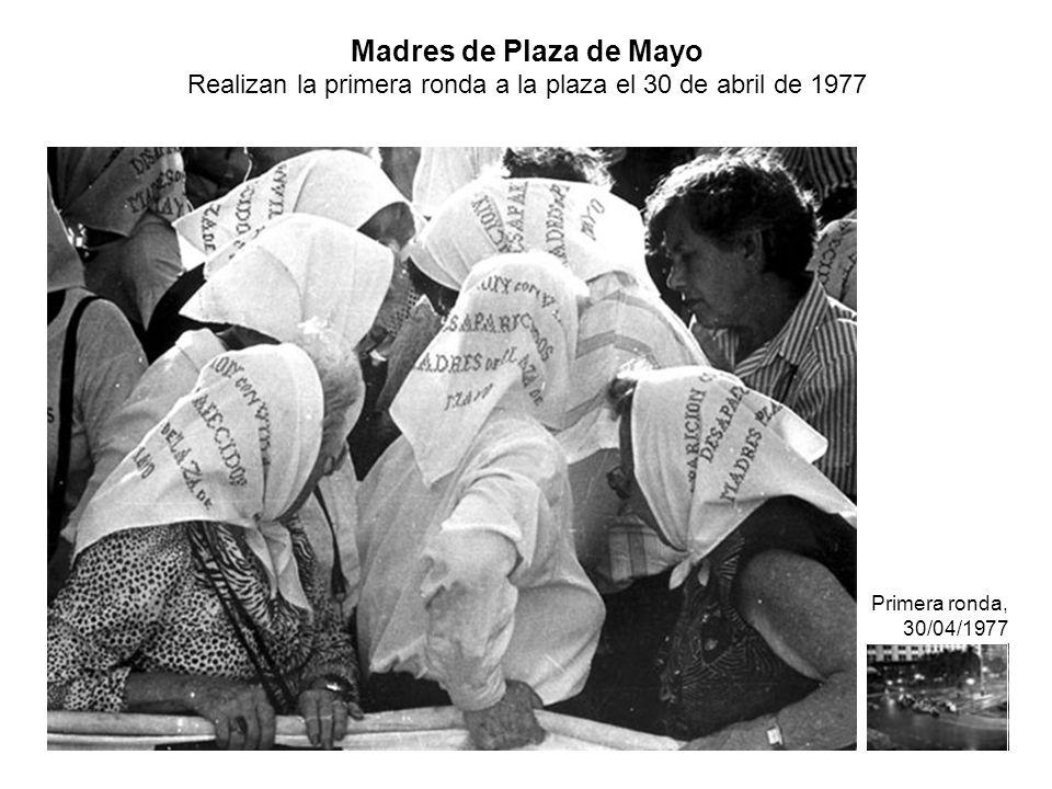 Madres de Plaza de Mayo Realizan la primera ronda a la plaza el 30 de abril de 1977 Primera ronda, 30/04/1977