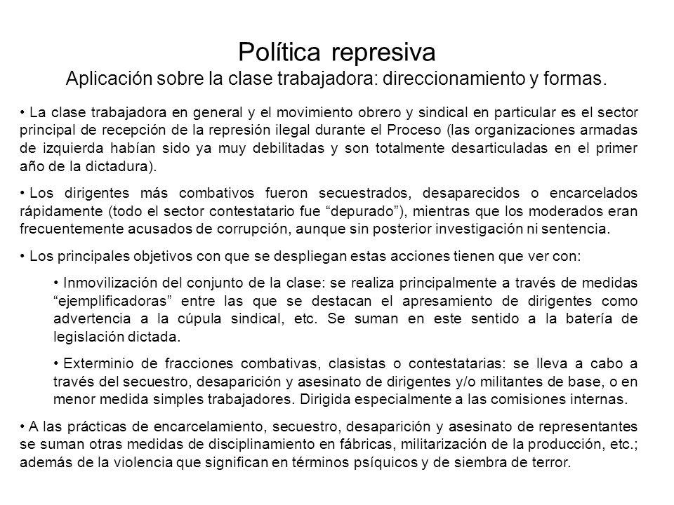 Política represiva Aplicación sobre la clase trabajadora: direccionamiento y formas. La clase trabajadora en general y el movimiento obrero y sindical