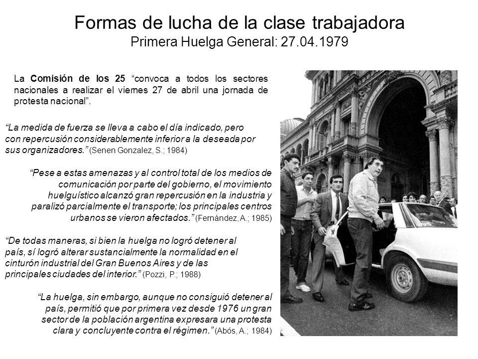 Formas de lucha de la clase trabajadora Primera Huelga General: 27.04.1979 La Comisión de los 25 convoca a todos los sectores nacionales a realizar el viernes 27 de abril una jornada de protesta nacional.