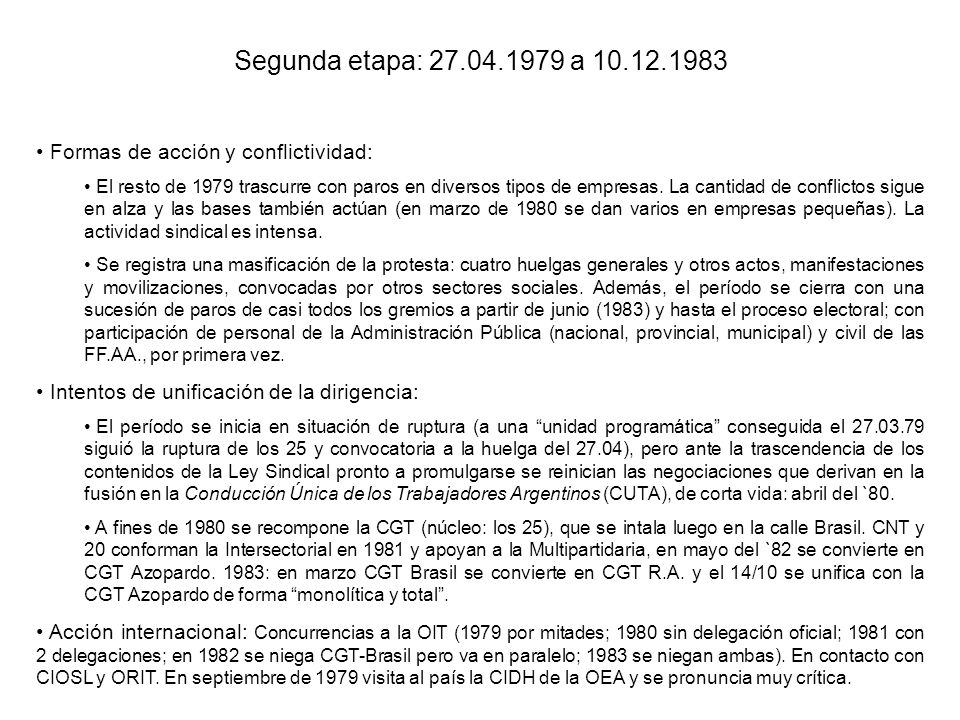 Segunda etapa: 27.04.1979 a 10.12.1983 Formas de acción y conflictividad: El resto de 1979 trascurre con paros en diversos tipos de empresas.