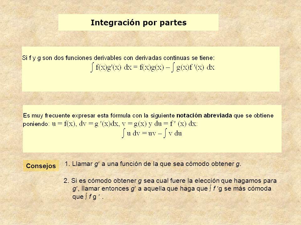 Integración por partes Consejos 1.Llamar g a una función de la que sea cómodo obtener g.