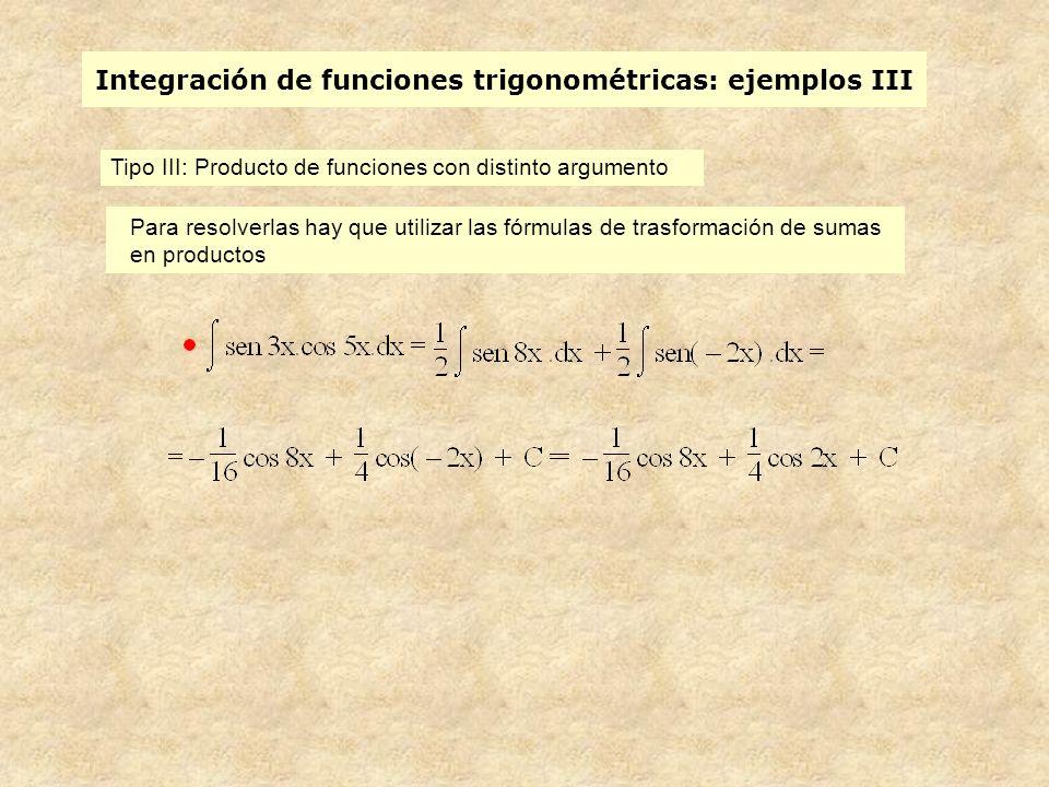 Integración de funciones trigonométricas: ejemplos III Tipo III: Producto de funciones con distinto argumento Para resolverlas hay que utilizar las fórmulas de trasformación de sumas en productos