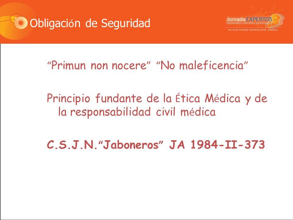 Obligaci ó n de Seguridad Primun non nocere No maleficencia Principio fundante de la É tica M é dica y de la responsabilidad civil m é dica C.S.J.N.