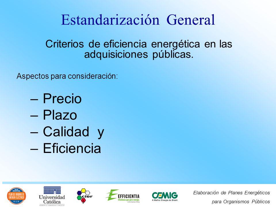 Elaboración de Planes Energéticos para Organismos Públicos Aspectos a ser considerados en la adquisición de equipos – Costos operacionales – Frecuencia – Descarte – Abastecedores – Garantías Estandarización General