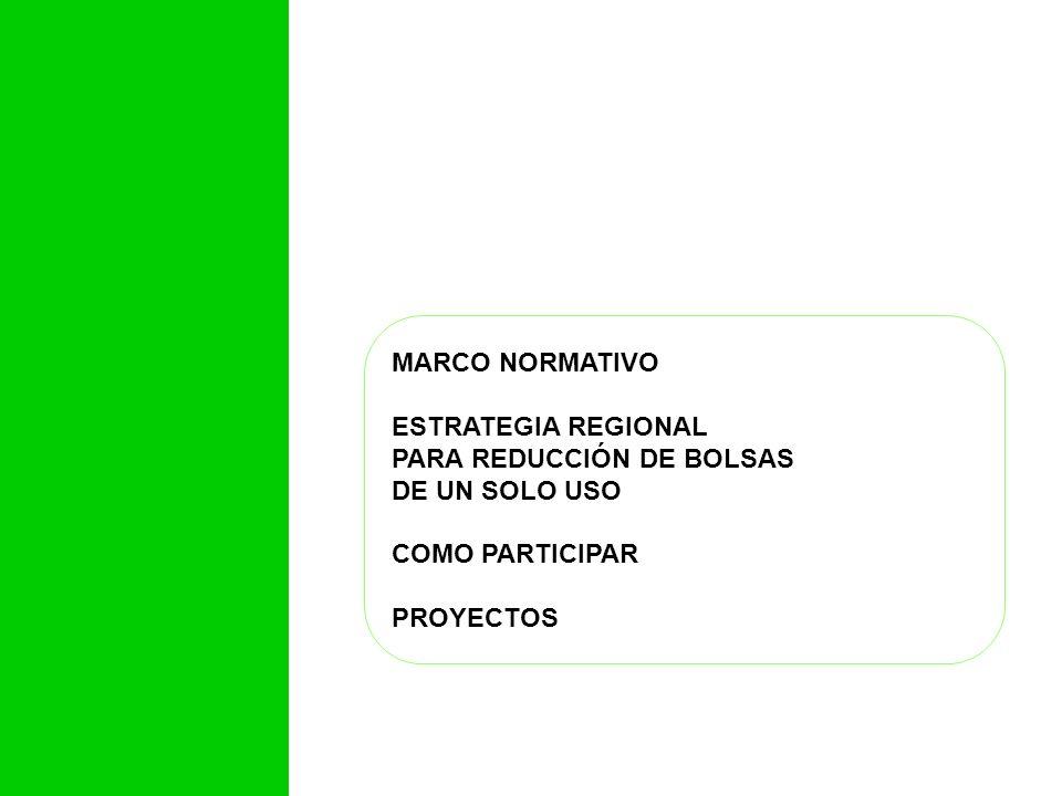 MARCO NORMATIVO ESTRATEGIA REGIONAL PARA REDUCCIÓN DE BOLSAS DE UN SOLO USO COMO PARTICIPAR PROYECTOS