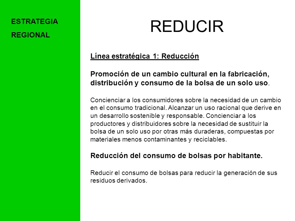 REDUCIR Línea estratégica 1: Reducción Promoción de un cambio cultural en la fabricación, distribución y consumo de la bolsa de un solo uso.