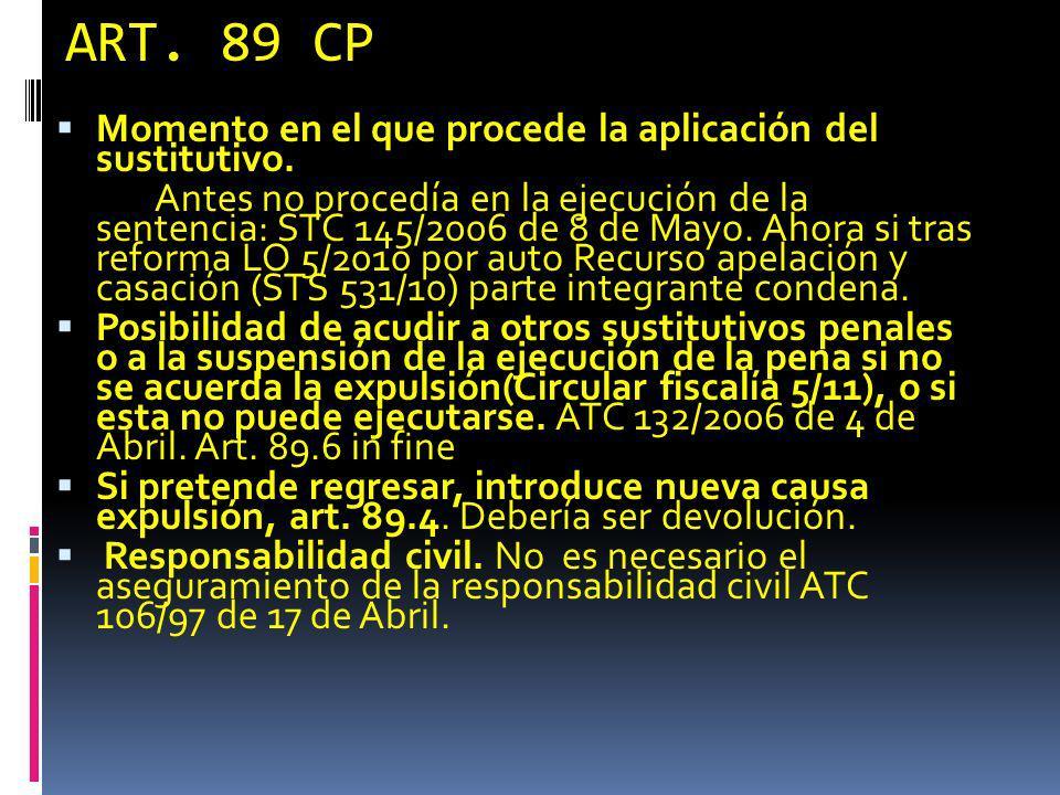 ART. 89 CP Momento en el que procede la aplicación del sustitutivo. Antes no procedía en la ejecución de la sentencia: STC 145/2006 de 8 de Mayo. Ahor