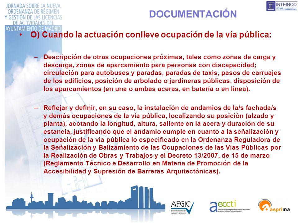 DOCUMENTACIÓN O) Cuando la actuación conlleve ocupación de la vía pública: –Descripción de otras ocupaciones próximas, tales como zonas de carga y des