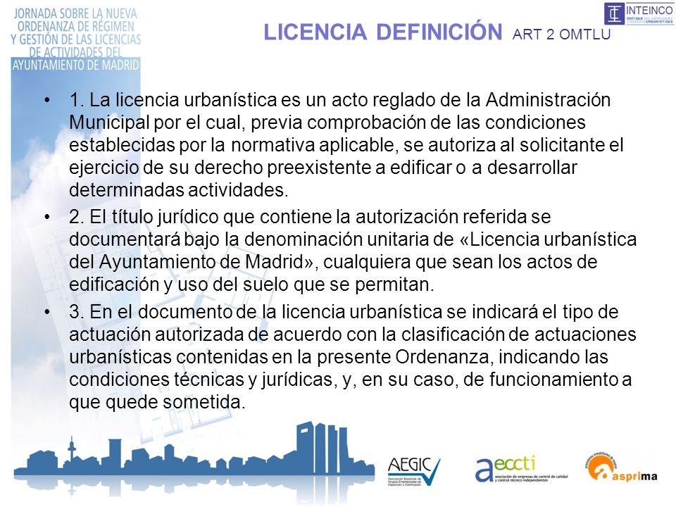 LICENCIA DEFINICIÓN ART 2 OMTLU 1. La licencia urbanística es un acto reglado de la Administración Municipal por el cual, previa comprobación de las c