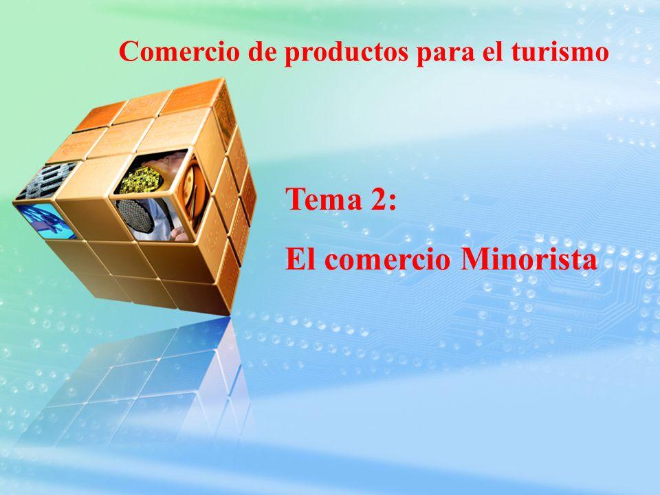 Comercio de productos para el turismo Tema 2: El comercio Minorista