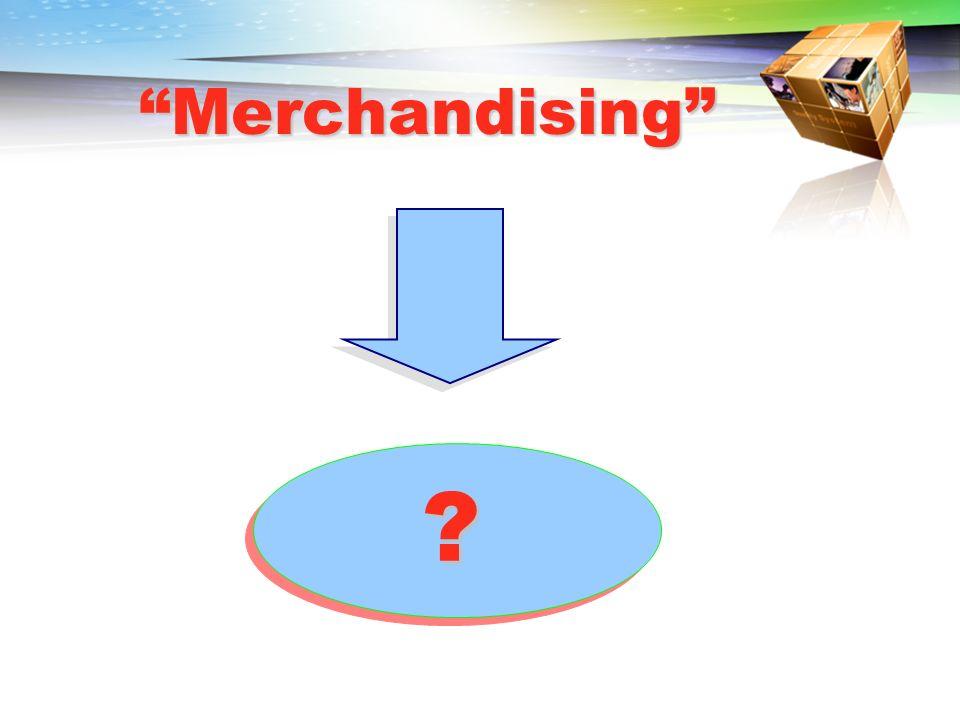 Merchandising ?