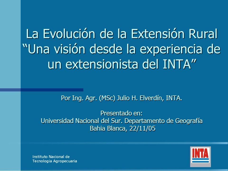 La Evolución de la Extensión Rural Una visión desde la experiencia de un extensionista del INTA Por Ing.