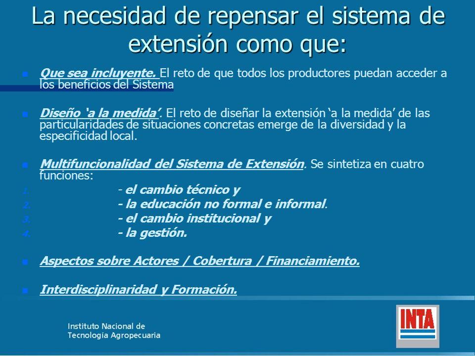 n INTA reconoce la necesidad de un cambio de paradigmas en la institución que permita reorientar la conceptualización, los enfoques y las metodologías de trabajo de la extensión.