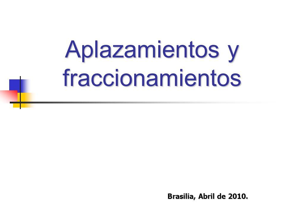 Aplazamientos y fraccionamientos Brasilia, Abril de 2010.