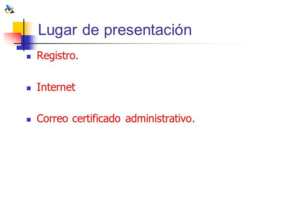 Lugar de presentación Registro. Internet Correo certificado administrativo.
