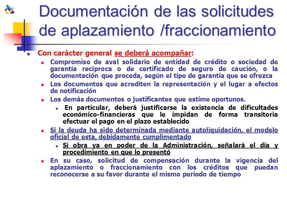 Documentación de las solicitudes de aplazamiento /fraccionamiento Con carácter general se deberá acompañar: Compromiso de aval solidario de entidad de