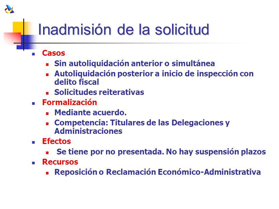 Inadmisión de la solicitud Casos Sin autoliquidación anterior o simultánea Autoliquidación posterior a inicio de inspección con delito fiscal Solicitu