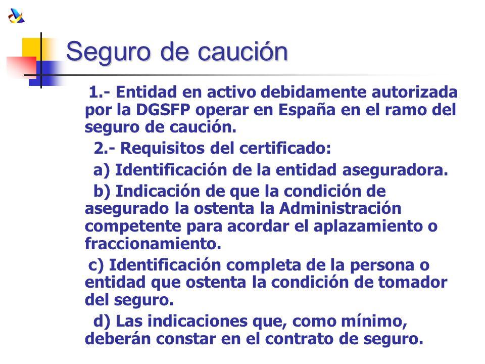 Seguro de caución 1.- Entidad en activo debidamente autorizada por la DGSFP operar en España en el ramo del seguro de caución. 2.- Requisitos del cert
