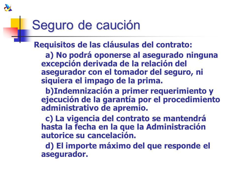 Seguro de caución Requisitos de las cláusulas del contrato: a) No podrá oponerse al asegurado ninguna excepción derivada de la relación del asegurador