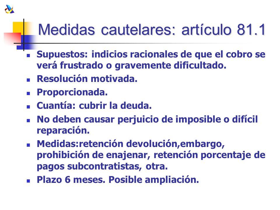 Medidas cautelares: artículo 81.1 Supuestos: indicios racionales de que el cobro se verá frustrado o gravemente dificultado. Resolución motivada. Prop