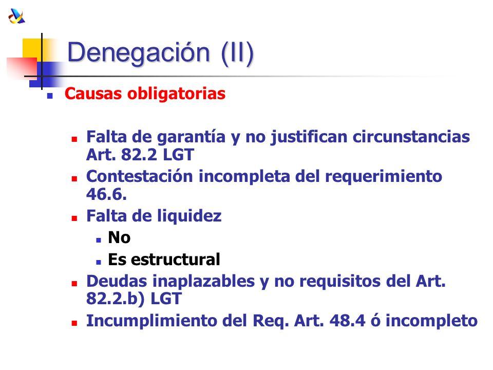 Denegación (II) Causas obligatorias Falta de garantía y no justifican circunstancias Art. 82.2 LGT Contestación incompleta del requerimiento 46.6. Fal