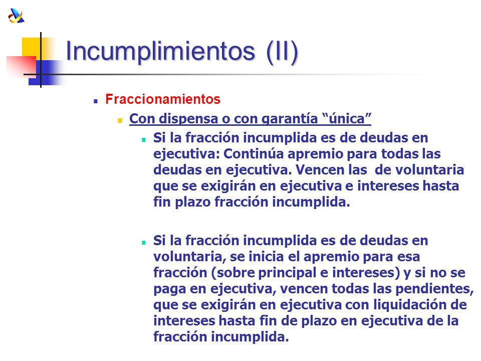 Incumplimientos (II) Fraccionamientos Con dispensa o con garantía única Si la fracción incumplida es de deudas en ejecutiva: Continúa apremio para tod