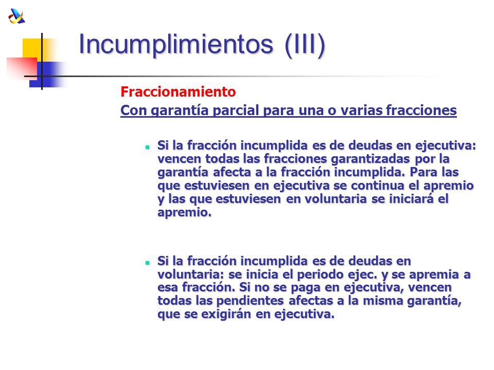 Incumplimientos (III) Fraccionamiento Con garantía parcial para una o varias fracciones Si la fracción incumplida es de deudas en ejecutiva: vencen to