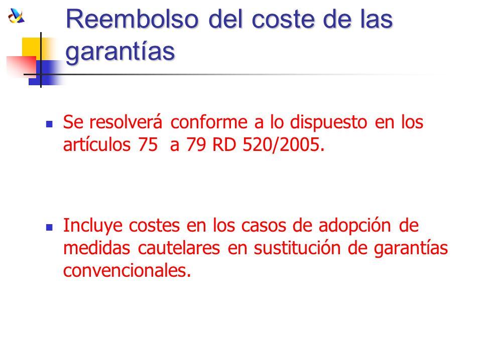 Reembolso del coste de las garantías Se resolverá conforme a lo dispuesto en los artículos 75 a 79 RD 520/2005. Incluye costes en los casos de adopció
