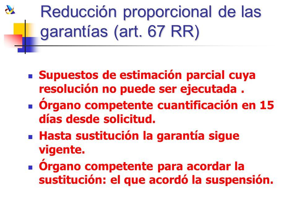 Reducción proporcional de las garantías (art. 67 RR) Supuestos de estimación parcial cuya resolución no puede ser ejecutada. Órgano competente cuantif