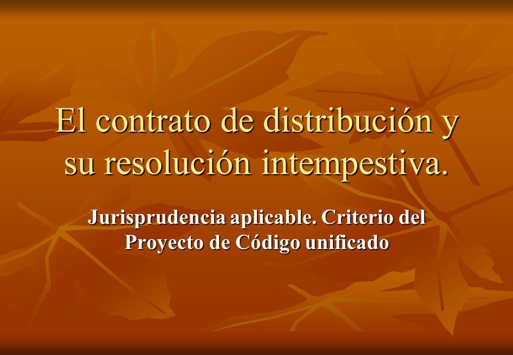 El contrato de distribución y su resolución intempestiva. Jurisprudencia aplicable. Criterio del Proyecto de Código unificado