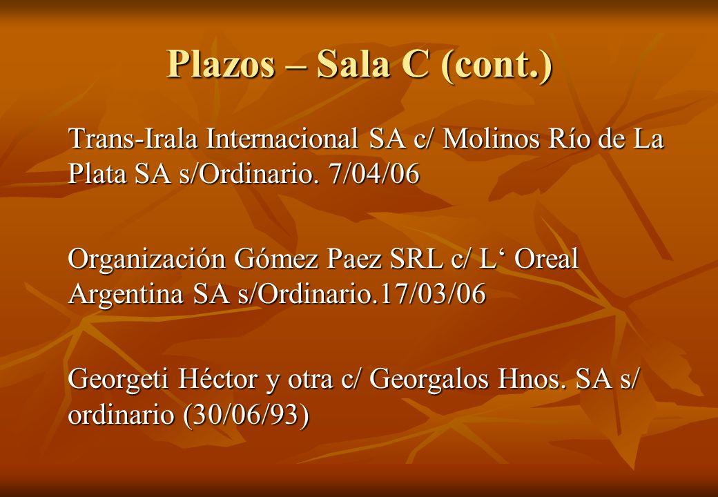Plazos – Sala C (cont.) Trans-Irala Internacional SA c/ Molinos Río de La Plata SA s/Ordinario. 7/04/06 Organización Gómez Paez SRL c/ L Oreal Argenti