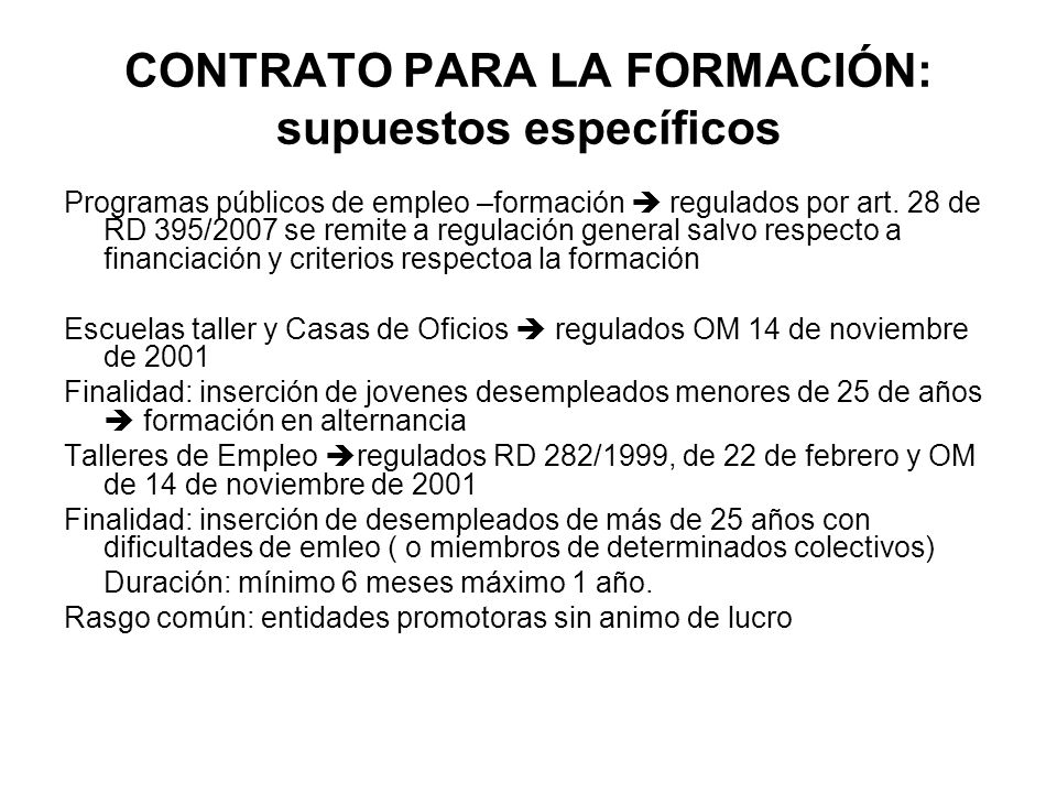 CONTRATO PARA LA FORMACIÓN: supuestos específicos Programas públicos de empleo –formación regulados por art. 28 de RD 395/2007 se remite a regulación