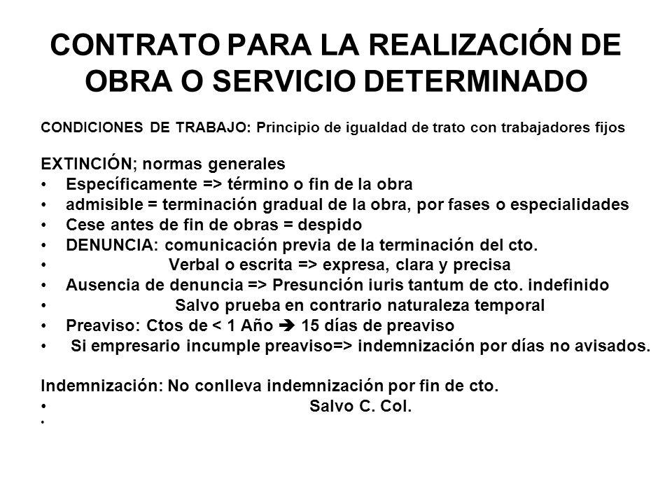 CONTRATO PARA LA REALIZACIÓN DE OBRA O SERVICIO DETERMINADO CONDICIONES DE TRABAJO: Principio de igualdad de trato con trabajadores fijos EXTINCIÓN; n