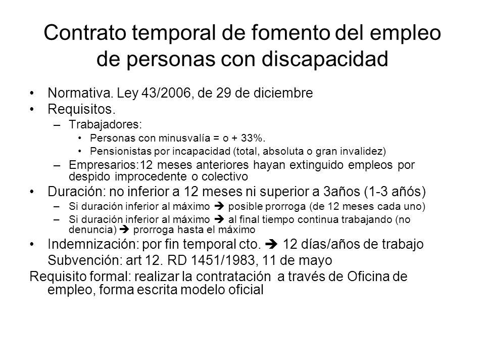 Contrato temporal de fomento del empleo de personas con discapacidad Normativa. Ley 43/2006, de 29 de diciembre Requisitos. –Trabajadores: Personas co