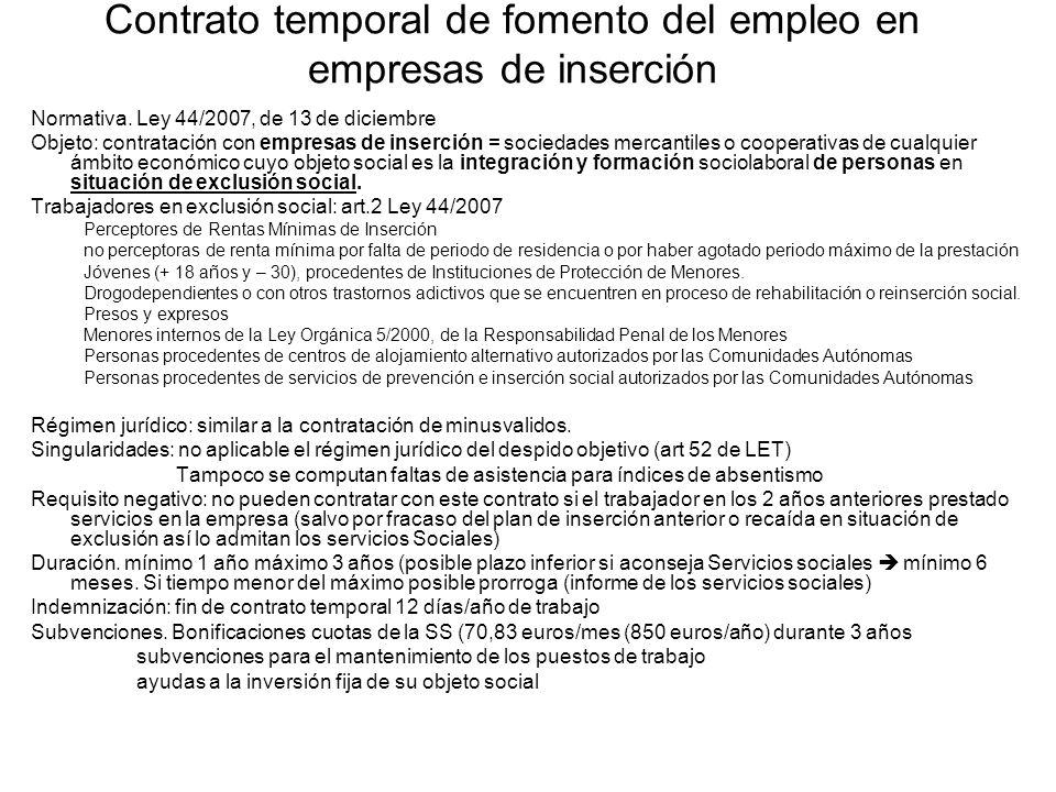 Contrato temporal de fomento del empleo en empresas de inserción Normativa. Ley 44/2007, de 13 de diciembre Objeto: contratación con empresas de inser