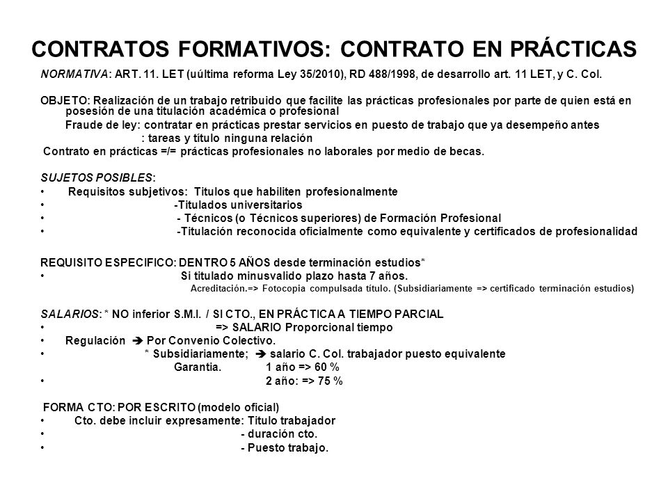 CONTRATOS FORMATIVOS: CONTRATO EN PRÁCTICAS NORMATIVA: ART. 11. LET (uúltima reforma Ley 35/2010), RD 488/1998, de desarrollo art. 11 LET, y C. Col. O
