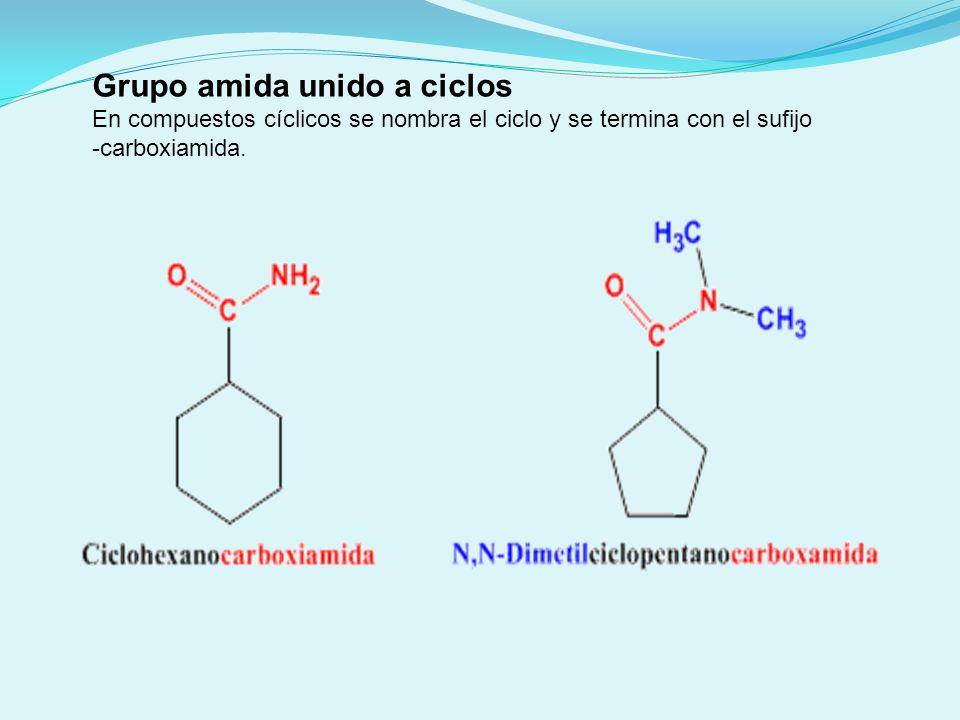 Grupo amida unido a ciclos En compuestos cíclicos se nombra el ciclo y se termina con el sufijo -carboxiamida.