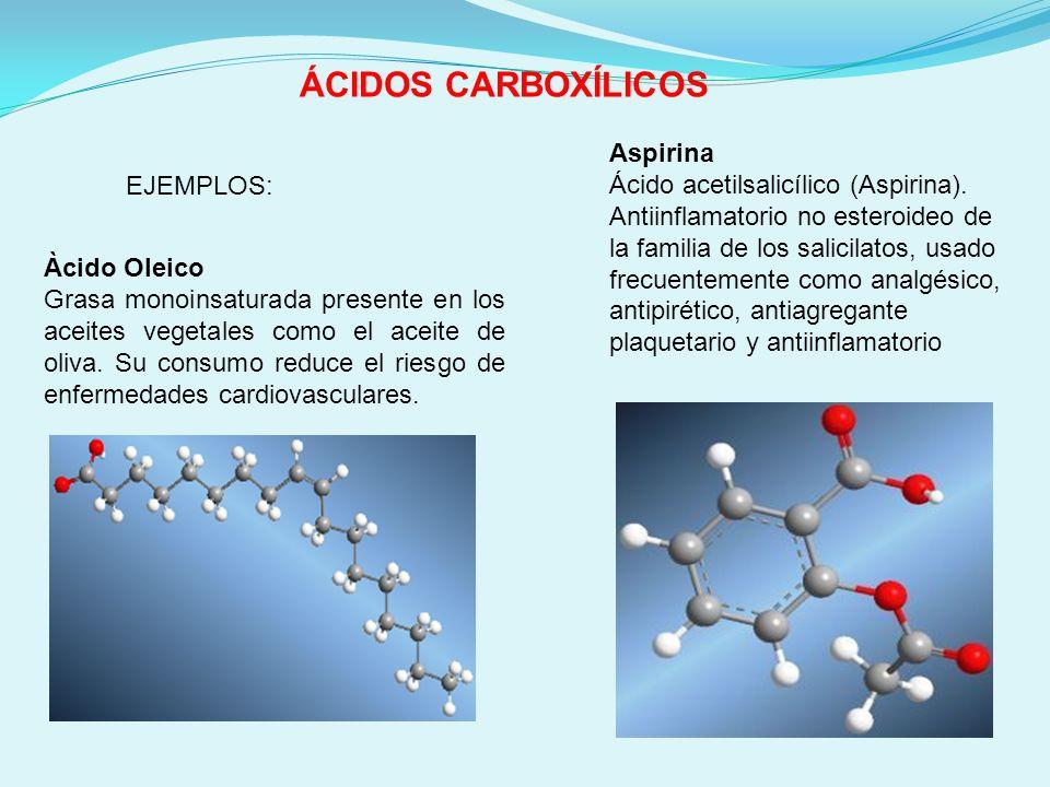 ÁCIDOS CARBOXÍLICOS Àcido Oleico Grasa monoinsaturada presente en los aceites vegetales como el aceite de oliva. Su consumo reduce el riesgo de enferm